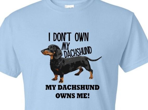 My dachshund Owns me shirt, doxie shirt, weiner dog shirt, funny shirt, LOL shirt, unisex shirt,  , popular t-shirt, hilarious t-shirt