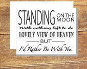 Standing On The Moon With Nothing To do,  I'd Rather Be With You, Greeting Card