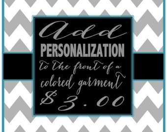 Add PERSONALIZATION to the front of a colored garment