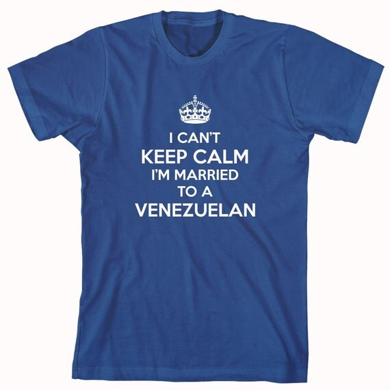 I Can't Keep Calm I'm Married To A Venezuelan Shirt, Maracaibo, Caracas - ID: 886