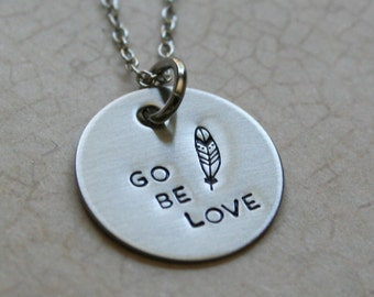 Go Be Love Hand stamped pendant with Feather Spiritual jewerly Bible verse necklace Inspirational message