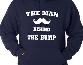 The Man behind The bump hoodie sweatshirt new daddy wife pregnant