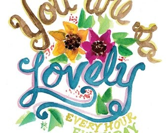 You Are So Lovely -- Watercolor Print with hand lettering