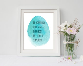 Be somebody who makes everybody feel like a someobody quote print, for apartment, nursery, girls room, dorm room, or home decor