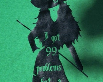 99 problems but a witch aint one. Wizard of oz wicked shirt