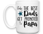 Coffee Mug, Only The Best Dads Get Promoted To Papa Grandpa Baby Announcement Pregnancy Reveal, Gift Idea, Large Coffee Cup 15 oz