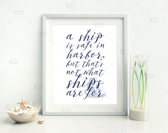 A ship is safe in harbor, but that's not what ships are for - PRINTABLE Wall Art / Nautical Nursery Printable / Nautical Wall Art Print