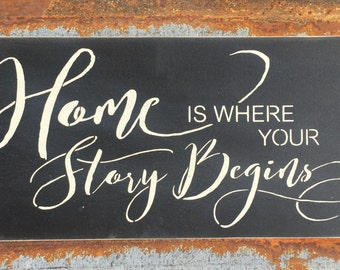 Home is where your story begins -Handmade Wood Sign