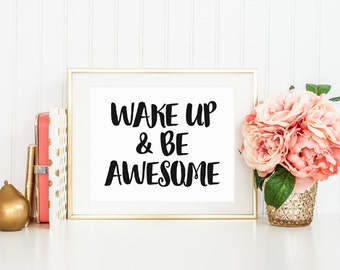 Wake up and Be Awesome Printable Art Print, Black and White, 8x10, 11x14, 5x7, Inspirational, Make Today Awesome, Quote Print Download