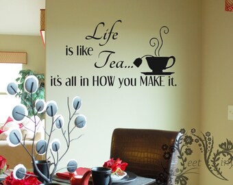 Life is like Tea it's all in how you make it. - Wall Decals - Wall Decal - Wall Vinyl - Wall Decor - Decal - Kitchen Wall Decal