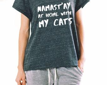 Namast'ay At Home With My Cats - Namast'ay Shirt - Cat Shirt - Cat Lover Shirt - YOGA SHIRT - Namaste Shirt - Funny Cat Shirt - Funny Yoga