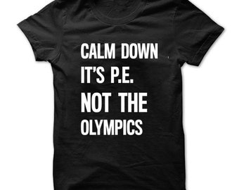"Seniors tshirts funny ""Calm down it's PE, Not the Olympics"" shirt, High School Class of 2017 phys ed teacher funny message tee"