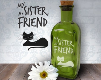 My Sister, My Friend Cat | 17oz Laser Etched Recycled Spanish Green Glass Bottle or Vase