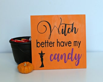 Witch better have my candy. Halloween wood sign. Halloween decor, fall decor, fall sign, porch decor