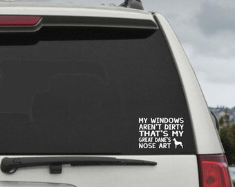 My Windows Aren't Dirty That's my Great Dane's Nose Art - Car Window Decal Sticker