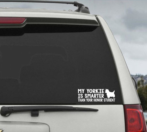 My Yorkie is smarter than your honor student - Car Window Decal Sticker