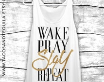 Wake Pray Slay Repeat Women's Summer Tank Top  Quote Shirt Party bachelorette Boho Bohemian Boho Chic Beach Tank White/Black+GOLD!