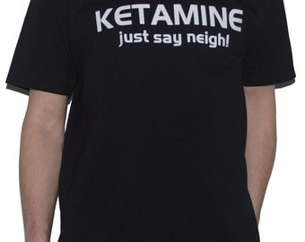 Ketamine - Just Say Neigh - Funny Horse Drug T-Shirt