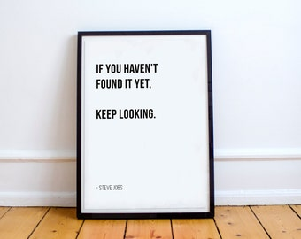 If You Haven't Found It Yet, Keep Looking - Steve Jobs // Letter Board Quote // Wall Art // Print