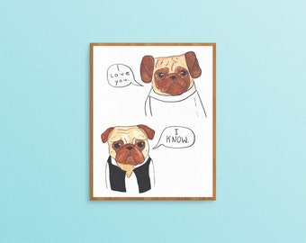 I Love You I Know, Pug Dog Lover Art Gift, Funny Animal Art Print, Cute Girlfriend Gifts, Dog Lover Gifts For Men, First Anniversary Gift