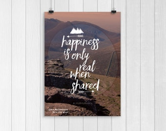 Happiness, Happy Quotes, Happiness is only real when shared, Movie Quotes, Friendship quote, Travel Quote, Happiness quote, Mountain Print.