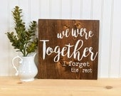 We were together I forget the rest sign, Walt Whitman, Rustic Wood Sign, Love Quote, Romantic Quote, Valentines Day Gift