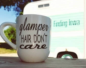 Camping Mug/Glamper Coffee Mug/Camper Coffee Cup/Glamper Hair Don't Care Coffee Tea Mug
