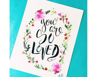 You Are So Loved Floral Watercolor Art Print   Modern Calligraphy   Hand lettering   Home Decor   Nursery Art   8x10   11x14   13x19