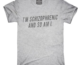 I'm Schizophrenic And So Am I T-Shirt, Hoodie, Tank Top, Gifts