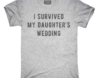 I Survived My Daughters Wedding T-Shirt, Hoodie, Tank Top, Gifts