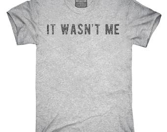 It Wasn't Me T-Shirt, Hoodie, Tank Top, Sleeveless