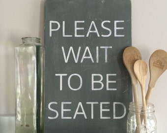 "NEW SMALLER SIZE - 8"" x 11.25"" - Please Wait to be Seated Hand Painted Wooden Sign"