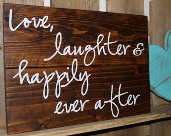 Love Laughter & Happily ever after, 10x13 wood sign