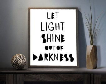 Let Light Shine out of Darkness Digital Art Print - Inspirational Light Up Wall Art, Motivational Lightness Art, Printable Light Typography