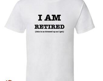 I Am Retired (Tshirts / Hoodies / Tanktops)
