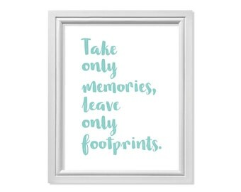 Beach Quote, Hiking Quotes, Travel Quotes, Take only memories, leave only footprints Wall Art, Travel Sayings, Beach Sayings, Hiking Sayings