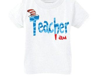 Teacher I am Shirt, Dr. Seuss Birthday
