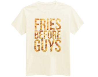 058 - Fries Before Guys - Funny - Sassy - Printed T-Shirt - by HeartOnMyFingers