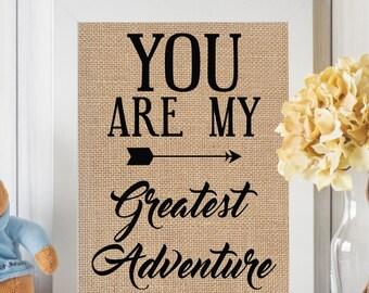 You Are My Greatest Adventure, You Are My Greatest Adventure Sign, Print, Nursery, Little Adventurer Nursery, Explorer Nursery, Burlap