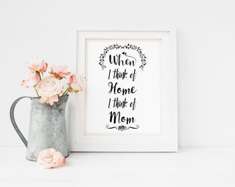 When I think of Home I Think of Mom, Printable art, Black and white poster, Typography, quotes, sayings, Mother's love