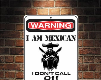 "I am Mexican I Don't Call 911.  9"" x 12"" Predrilled Aluminum Sign  U.S.A Free Shipping"
