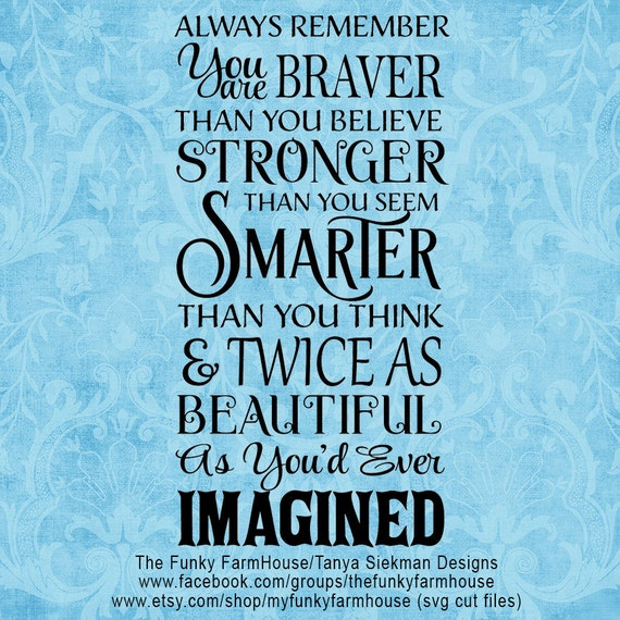 SVG and PNG -Always Remember You are Braver than you Believe ...Stronger than you Seem and Twice as Beautiful as You'd ever Imagined