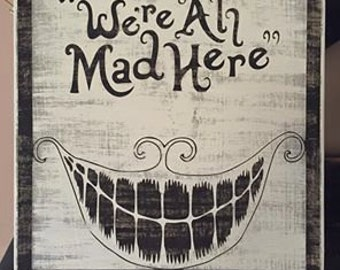 "Hand Painted 12x12 Wooden ""We're All Mad Here"" Cheshire Cat Sign - Alice in Wonderland"