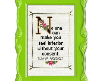 Eleanor Roosevelt Quote Easy Cross Stitch Pattern: No one can make you feel inferior without your consent. (Instant PDF Download)