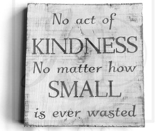 wooden sign- no act of kindness no matter how small is ever wasted