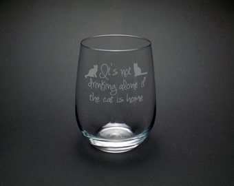 It's Not Drinking Alone If The Cat Is Home Wine Glass - Cat Wine Glass - Drinking Alone Wine Glass - Cat Mom Wine Glass - Funny Cat Glass