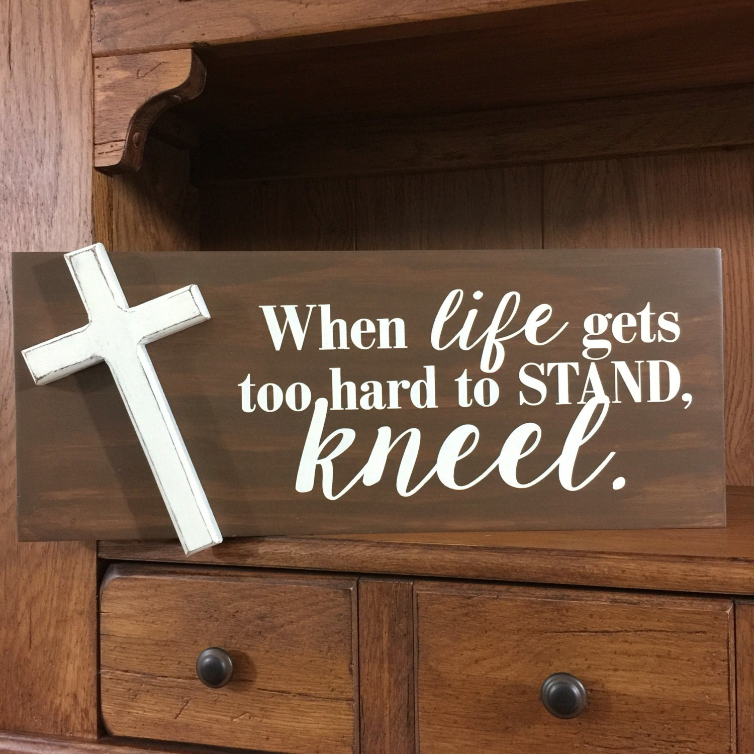 When Life Gets Too Hard to Stand Kneel Sign Christian Sign