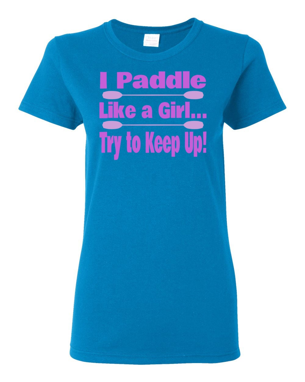 Kayak T-shirt - I Paddle Like A Girl... Try To Keep Up - Paddle Life Kayaking Womens T-shirt