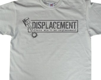 DISPLACEMENT There ain't no replacement T-Shirt Petrol / Gear Heads Car Lover Enthusiat BC362