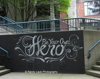 Photography, chalk art, saying, uplifting, hero, Seattle, fine art print, home decor